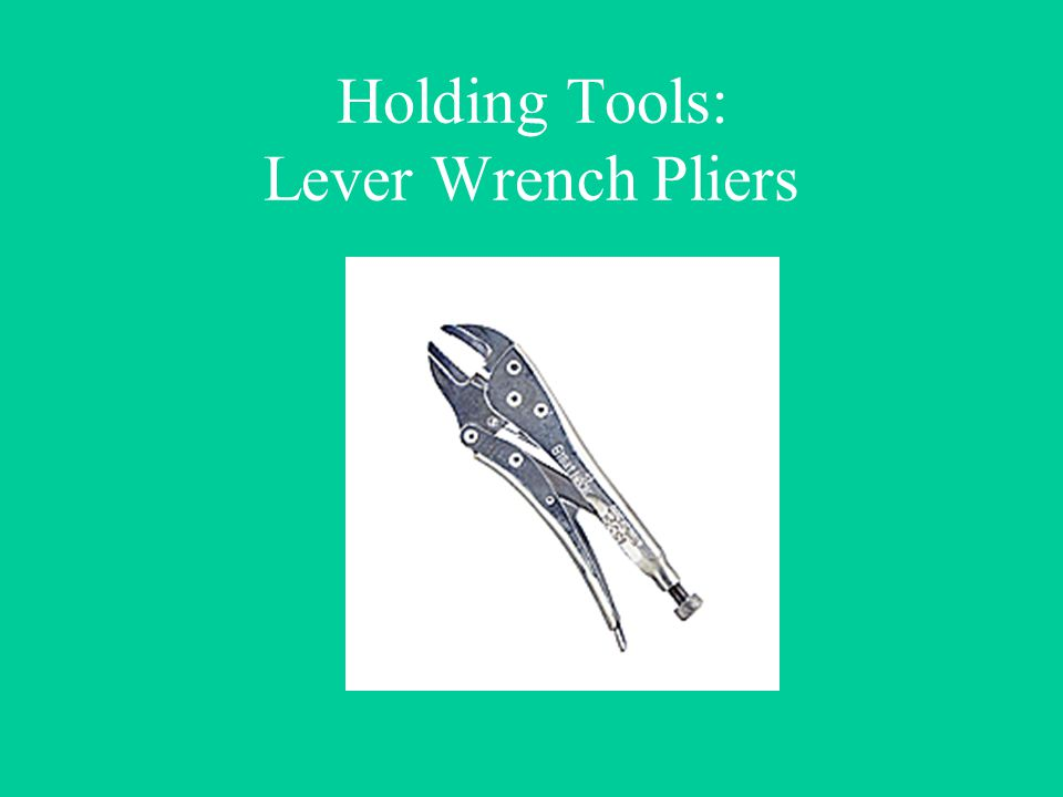 Holding Tools: Lever Wrench Pliers