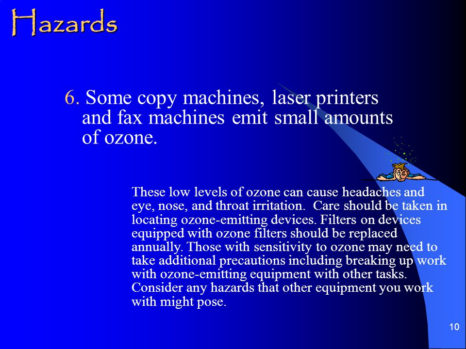 10 6. Some copy machines, laser printers and fax machines emit small amounts of ozone.