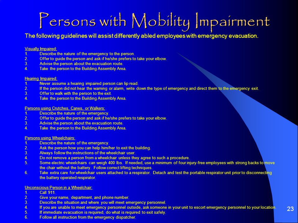 23 Persons with Mobility Impairment The following guidelines will assist differently abled employees with emergency evacuation.