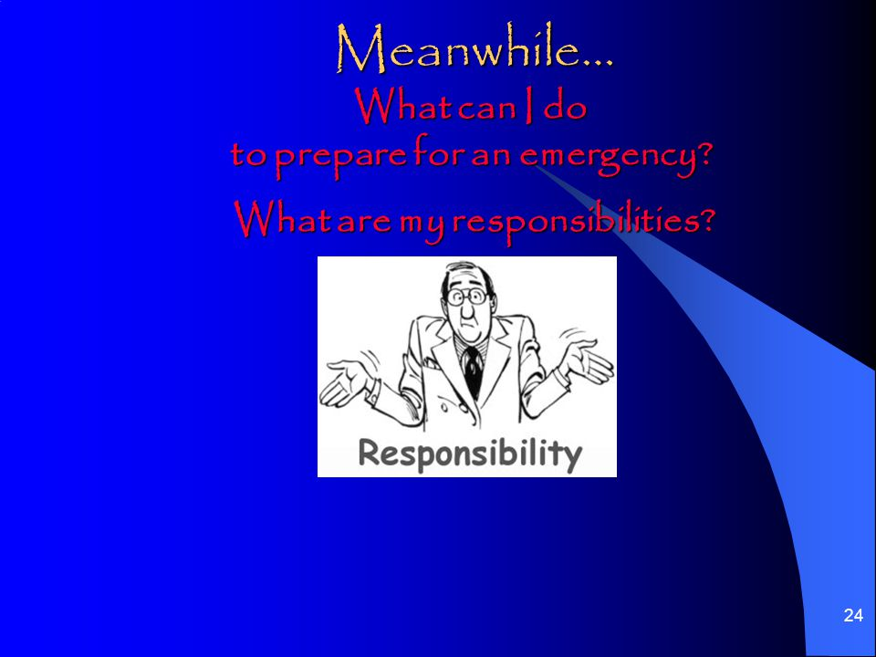 24 Meanwhile… What can I do to prepare for an emergency.