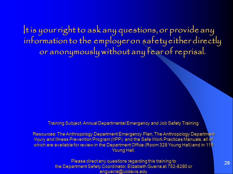 29 It is your right to ask any questions, or provide any information to the employer on safety either directly or anonymously without any fear of reprisal.