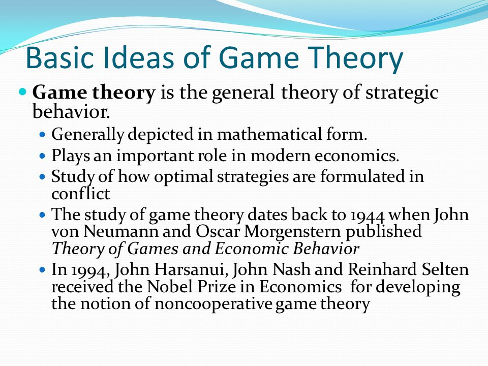 Basic Ideas of Game Theory Game theory is the general theory of strategic behavior.