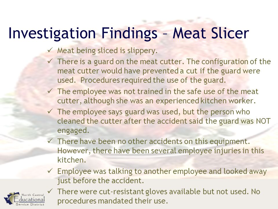 Investigation Findings – Meat Slicer Meat being sliced is slippery.