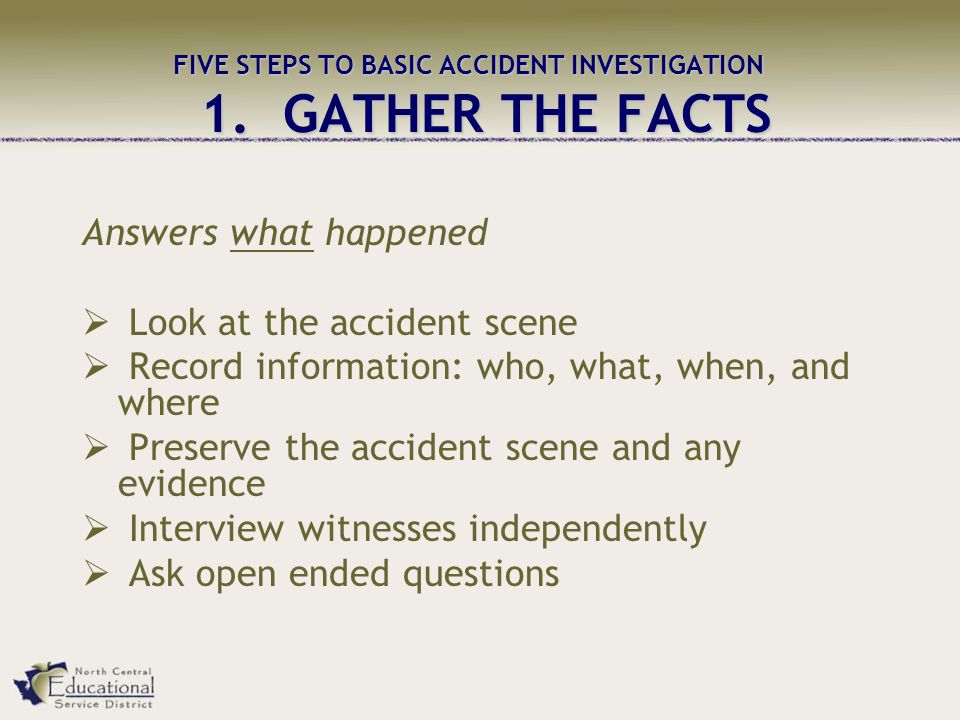 FIVE STEPS TO BASIC ACCIDENT INVESTIGATION 1.
