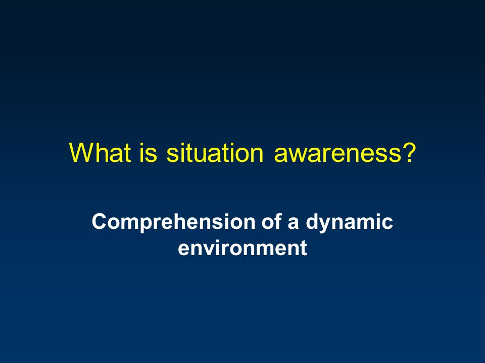 What is situation awareness Comprehension of a dynamic environment