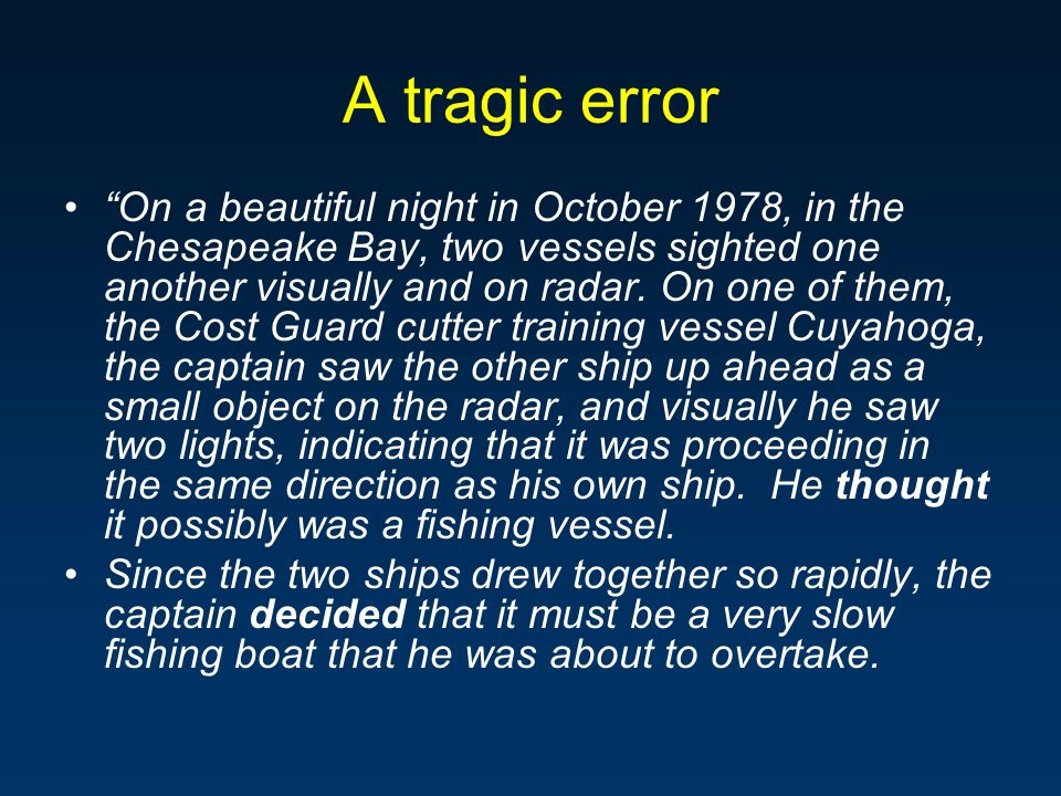 A tragic error On a beautiful night in October 1978, in the Chesapeake Bay, two vessels sighted one another visually and on radar.