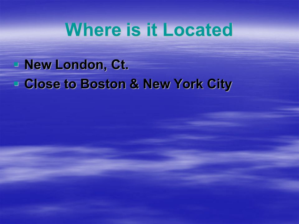 Where is it Located  New London, Ct.  Close to Boston & New York City