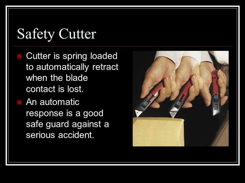 Safety Cutter Cutter is spring loaded to automatically retract when the blade contact is lost.