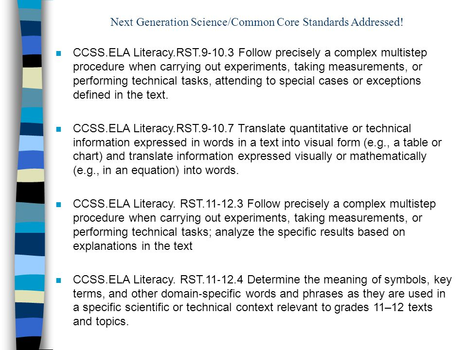 Next Generation Science/Common Core Standards Addressed! n CCSS.ELA Literacy.RST.9 ‐ 10.3 Follow precisely a complex multistep procedure when carrying