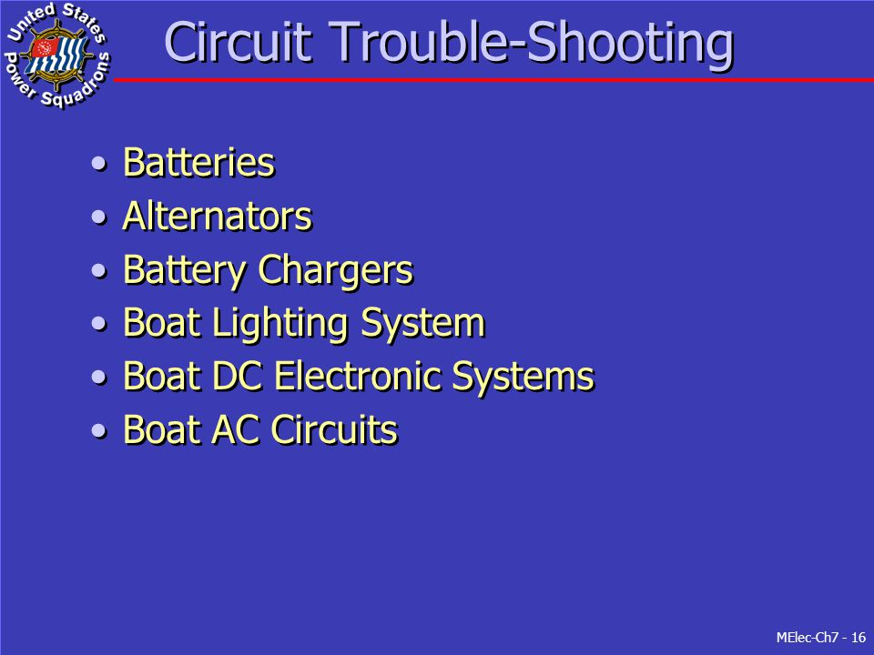 MElec-Ch7 - 16 Circuit Trouble-Shooting Batteries Alternators Battery Chargers Boat Lighting System Boat DC Electronic Systems Boat AC Circuits Batter