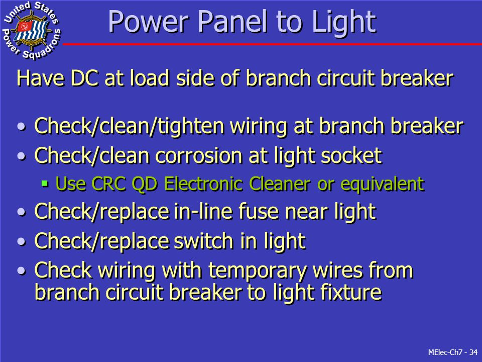 MElec-Ch7 - 34 Power Panel to Light Have DC at load side of branch circuit breaker Check/clean/tighten wiring at branch breaker Check/clean corrosion
