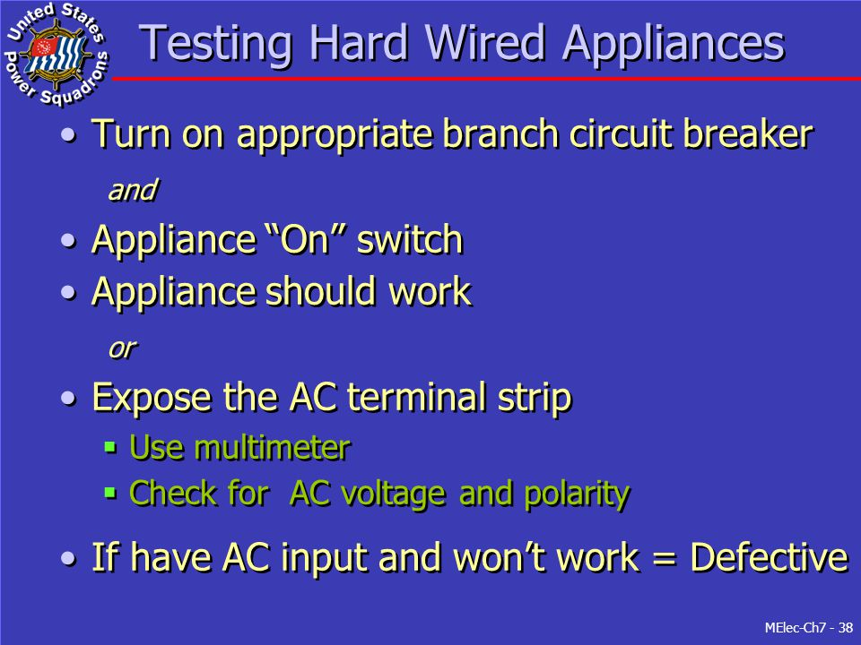 "MElec-Ch7 - 38 Testing Hard Wired Appliances Turn on appropriate branch circuit breaker and Appliance ""On"" switch Appliance should work or Expose the"