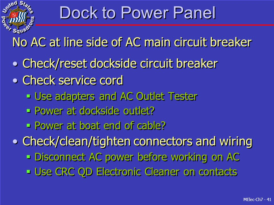 MElec-Ch7 - 41 Dock to Power Panel No AC at line side of AC main circuit breaker Check/reset dockside circuit breaker Check service cord  Use adapter