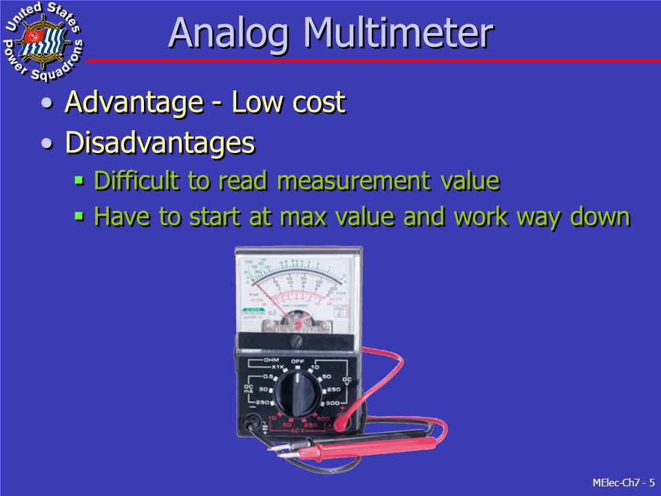 MElec-Ch7 - 5 Analog Multimeter Advantage - Low cost Disadvantages  Difficult to read measurement value  Have to start at max value and work way dow