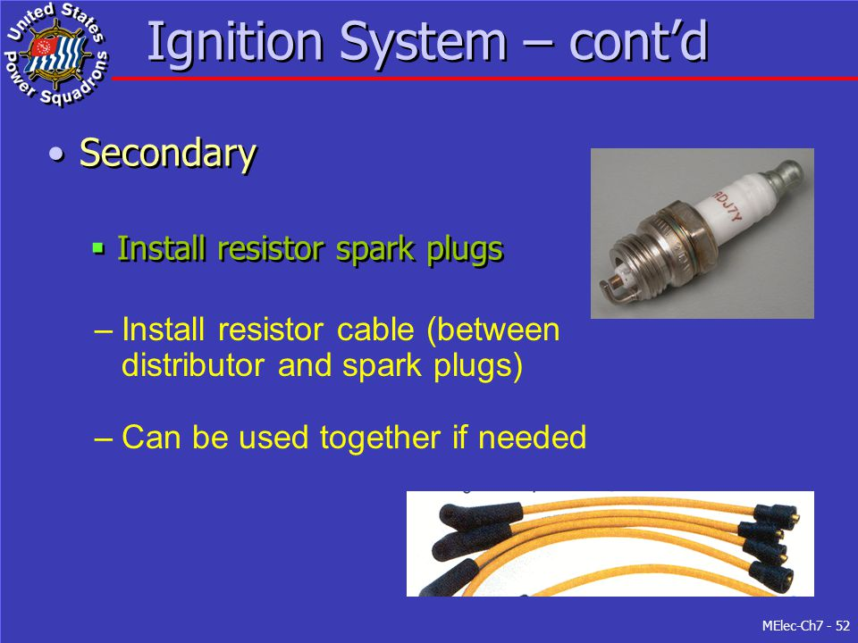 MElec-Ch7 - 52 Ignition System – cont'd Secondary  Install resistor spark plugs Secondary  Install resistor spark plugs –Install resistor cable (bet