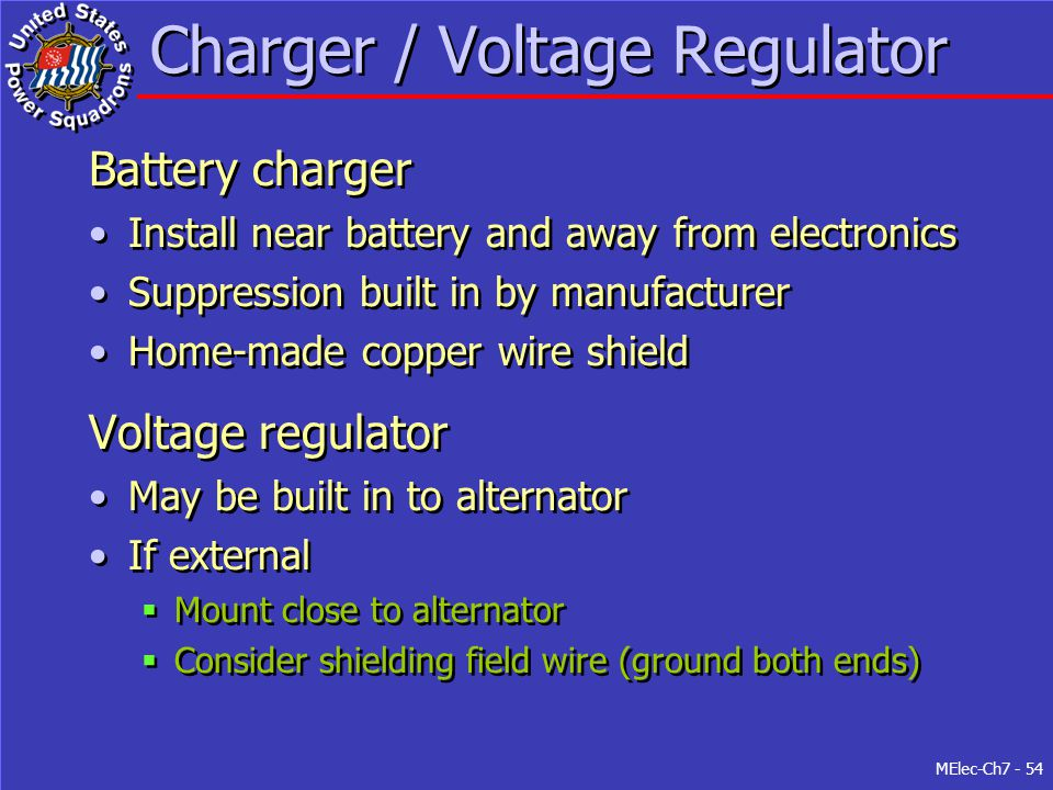 MElec-Ch7 - 54 Charger / Voltage Regulator Battery charger Install near battery and away from electronics Suppression built in by manufacturer Home-ma