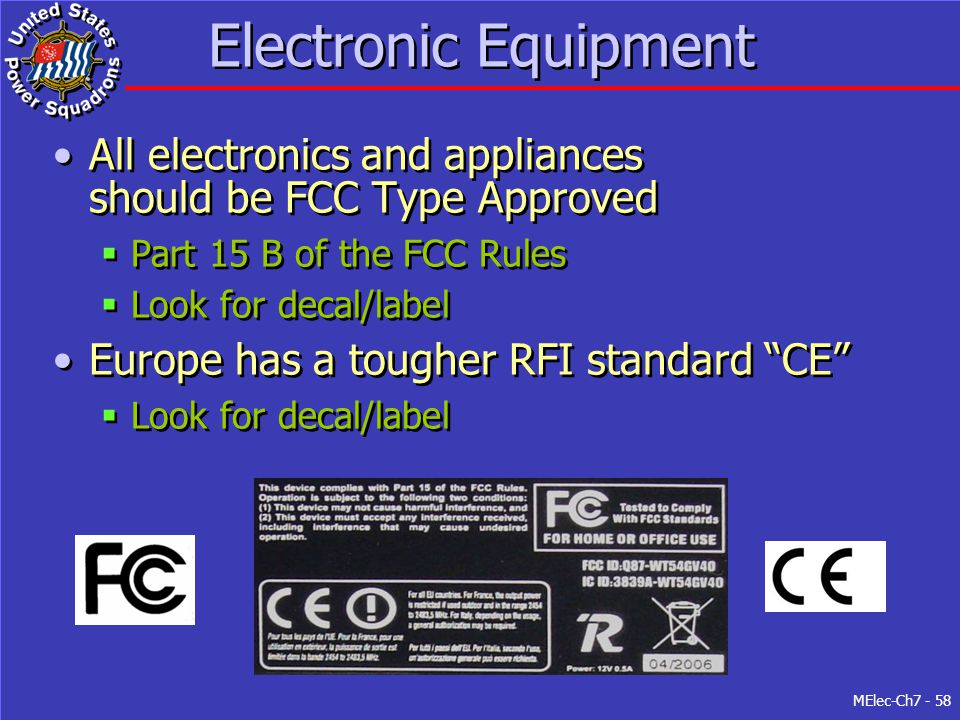MElec-Ch7 - 58 Electronic Equipment All electronics and appliances should be FCC Type Approved  Part 15 B of the FCC Rules  Look for decal/label Eur