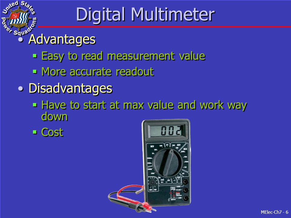 MElec-Ch7 - 6 Digital Multimeter Advantages  Easy to read measurement value  More accurate readout Disadvantages  Have to start at max value and wo
