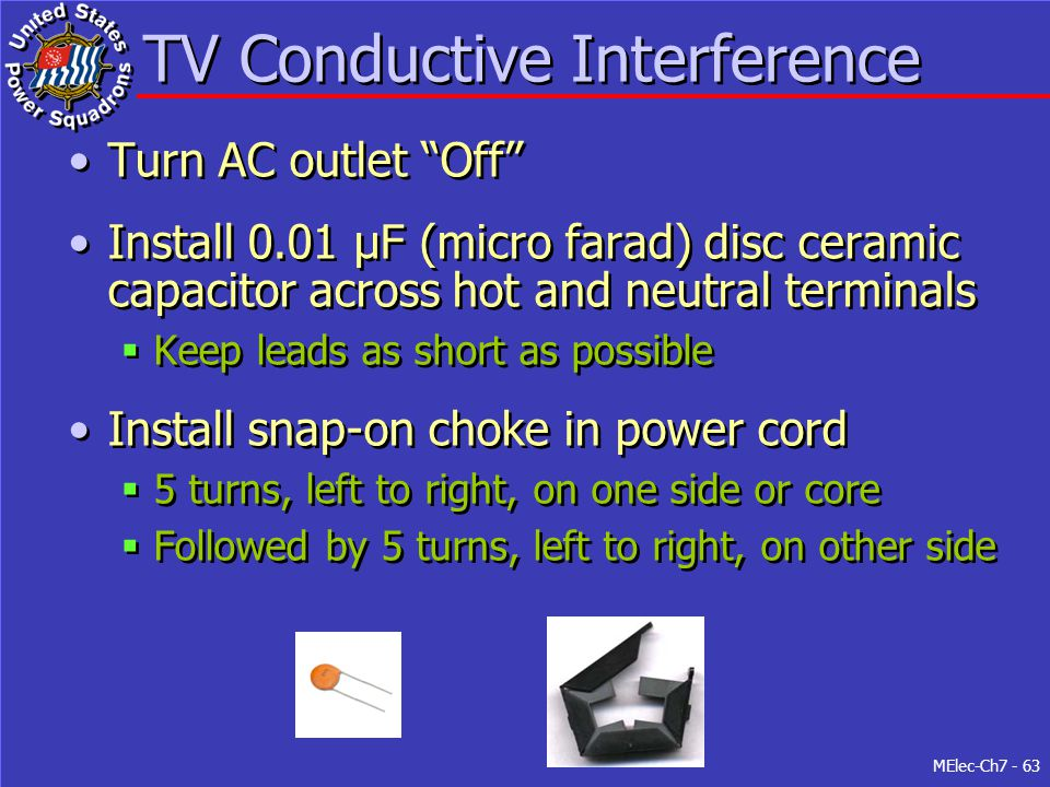 "MElec-Ch7 - 63 TV Conductive Interference Turn AC outlet ""Off"" Install 0.01 µF (micro farad) disc ceramic capacitor across hot and neutral terminals "