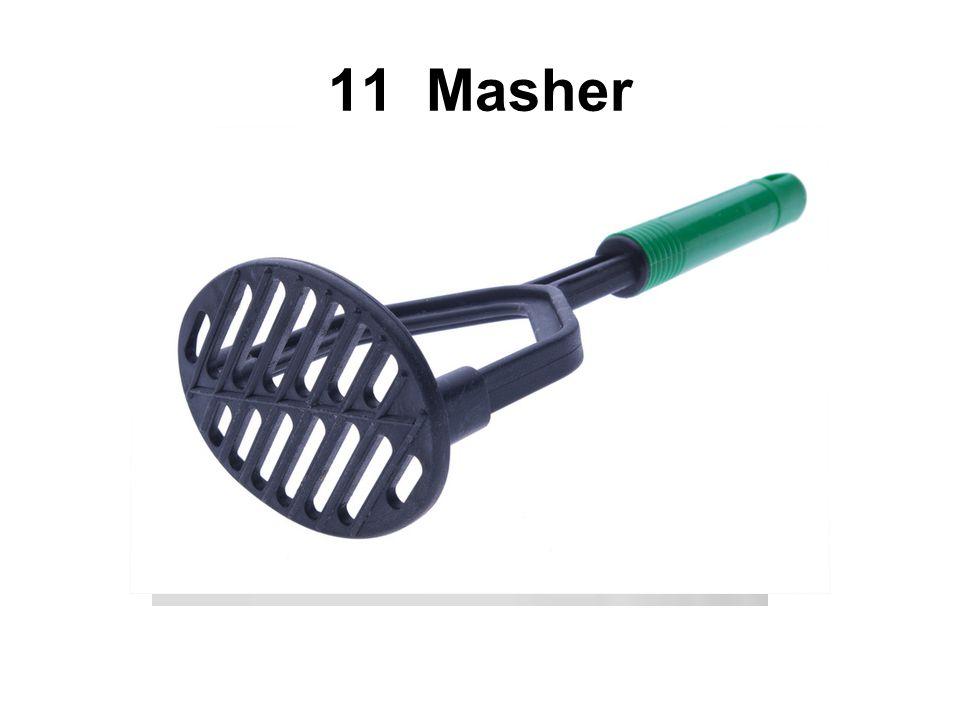 11 Masher