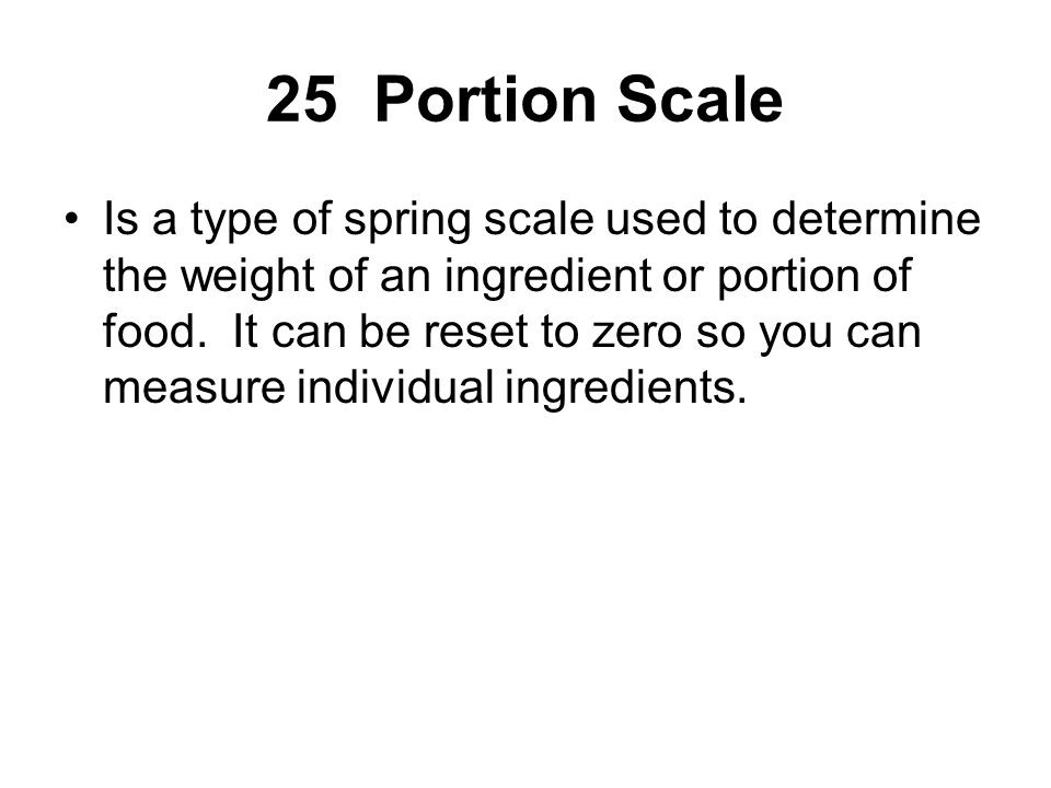 Is a type of spring scale used to determine the weight of an ingredient or portion of food. It can be reset to zero so you can measure individual ingr