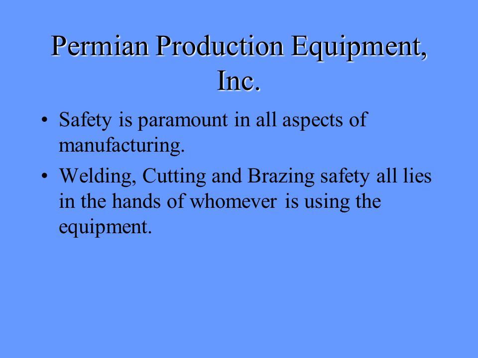 Permian Production Equipment, Inc. Safety is paramount in all aspects of manufacturing.