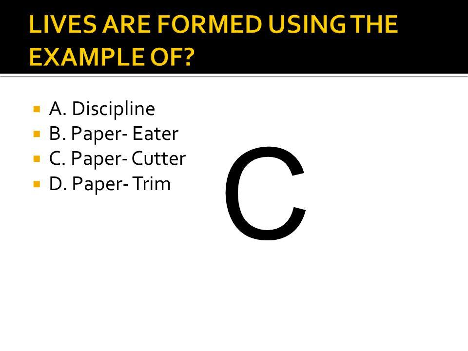  A. Discipline  B. Paper- Eater  C. Paper- Cutter  D. Paper- Trim C