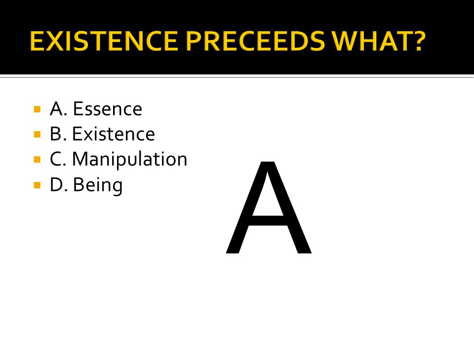  A. Essence  B. Existence  C. Manipulation  D. Being A