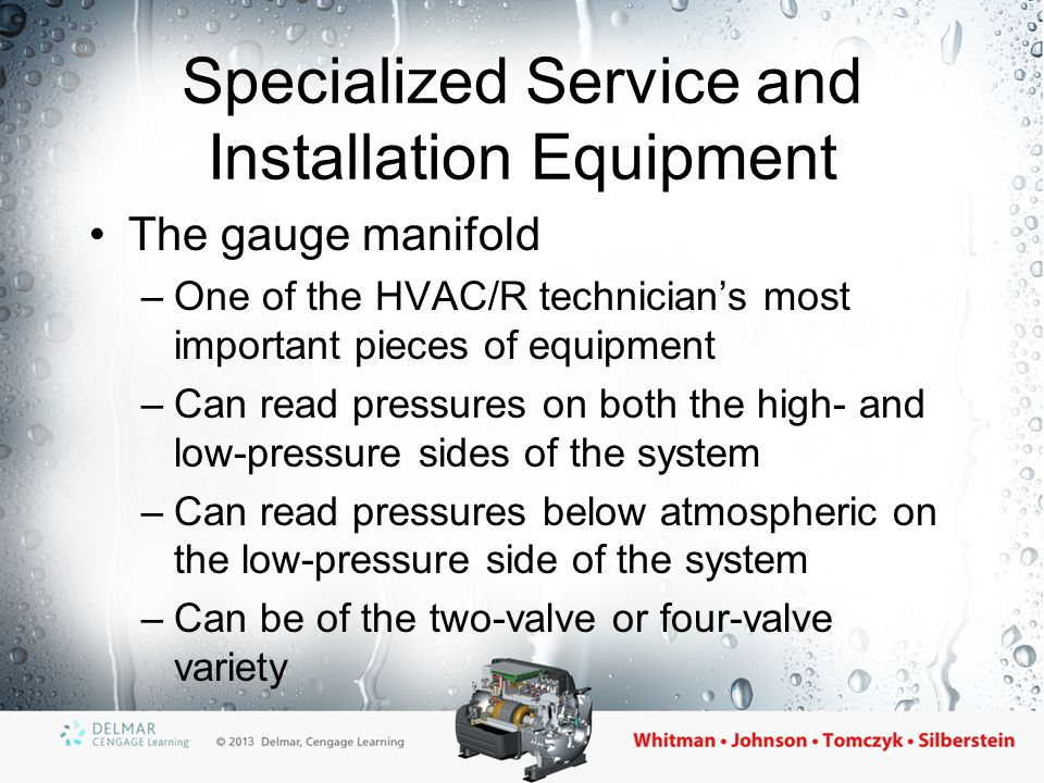 Specialized Service and Installation Equipment The gauge manifold –One of the HVAC/R technician's most important pieces of equipment –Can read pressur