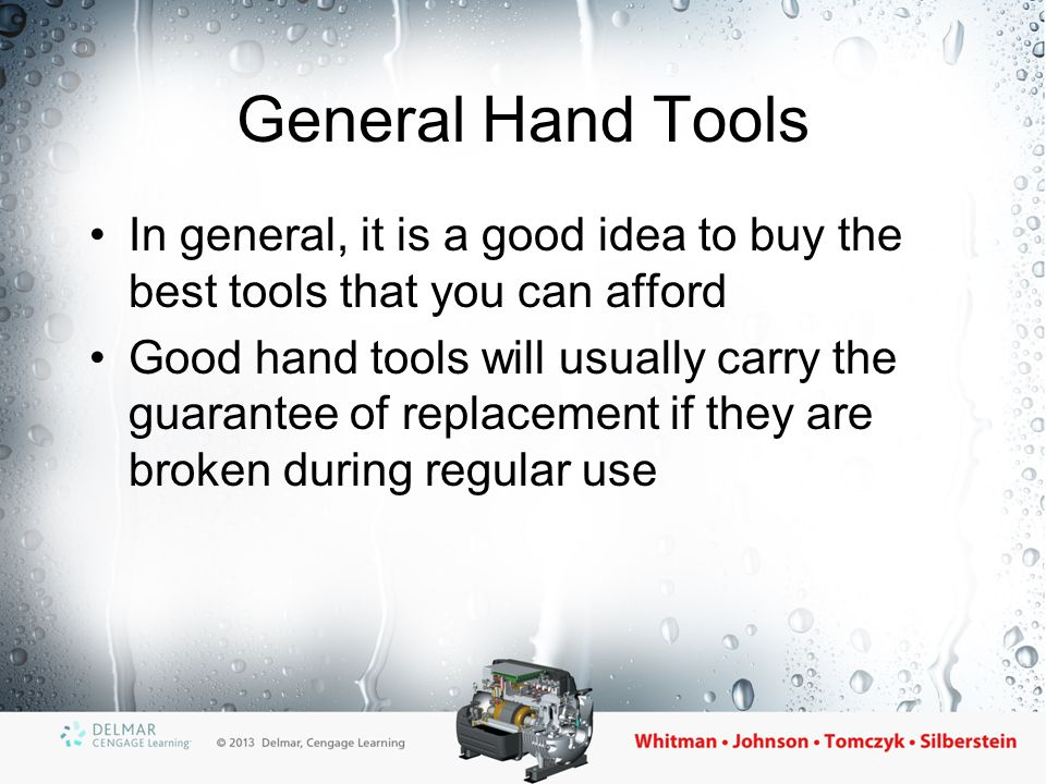 General Hand Tools In general, it is a good idea to buy the best tools that you can afford Good hand tools will usually carry the guarantee of replace