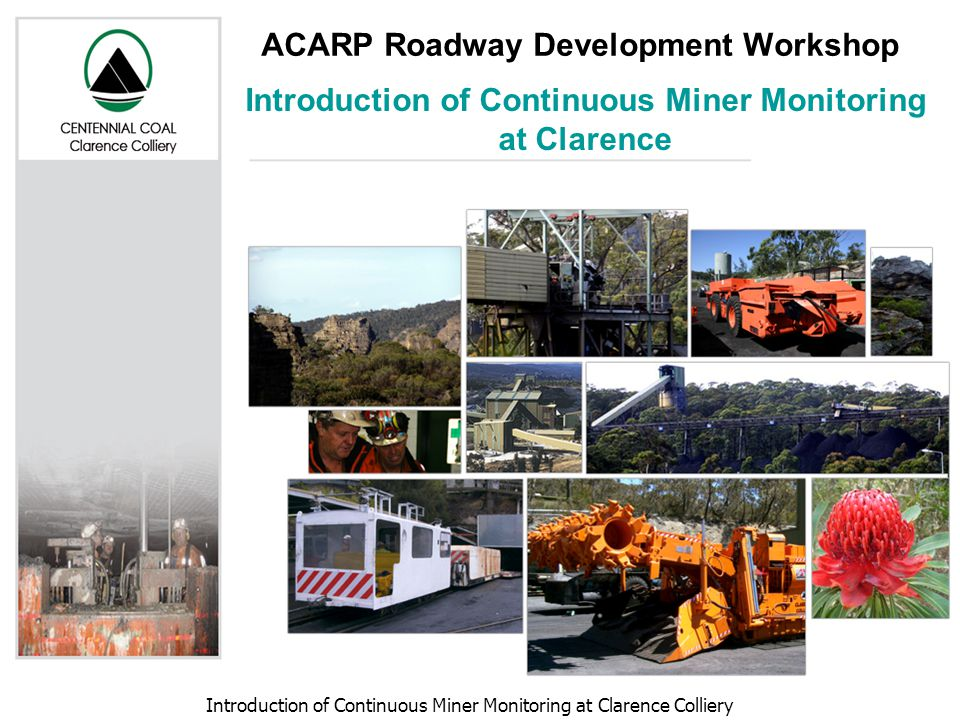 Introduction of Continuous Miner Monitoring at Clarence Colliery ACARP Roadway Development Workshop Introduction of Continuous Miner Monitoring at Clarence