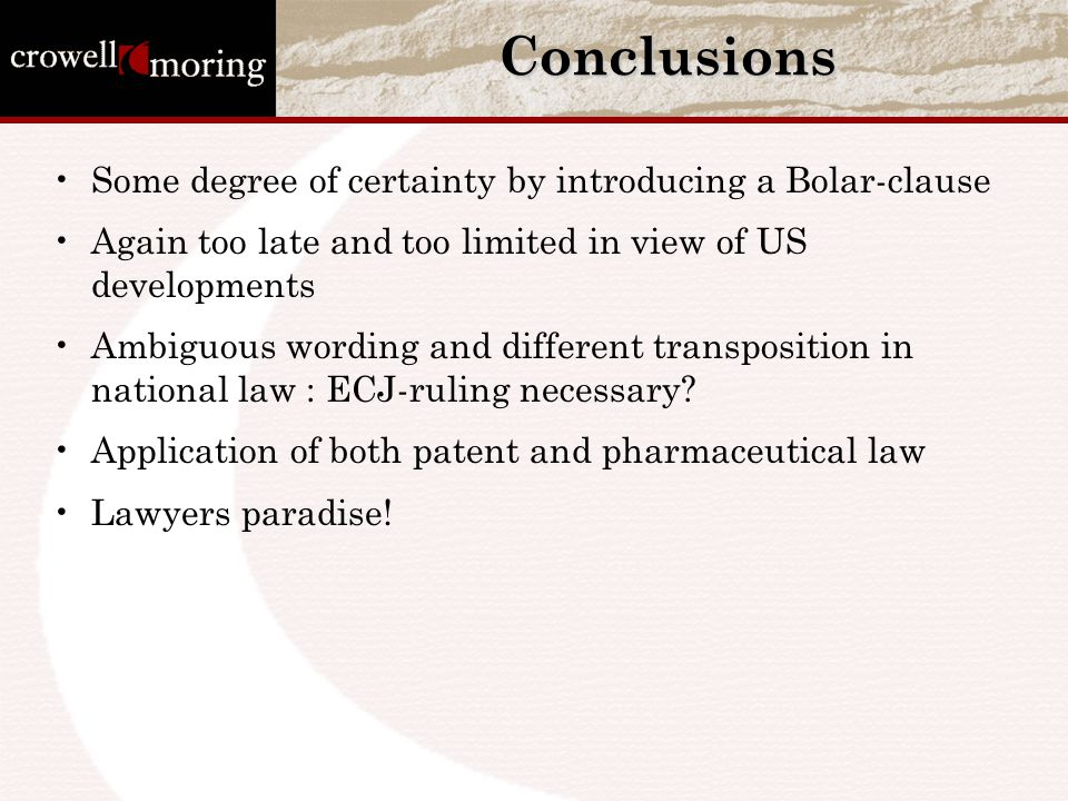 Conclusions Some degree of certainty by introducing a Bolar-clause Again too late and too limited in view of US developments Ambiguous wording and dif