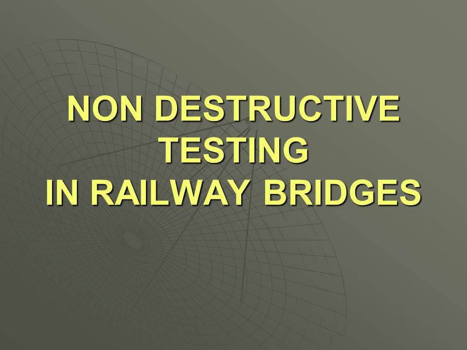 NDT in NF Railway --- Br No 40 CONCLUSIONS  Compressive Strength of Concrete was found to be more than the design value.