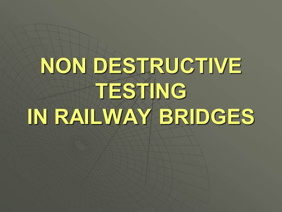 NON DESTRUCTIVE TESTING IN RAILWAY BRIDGES