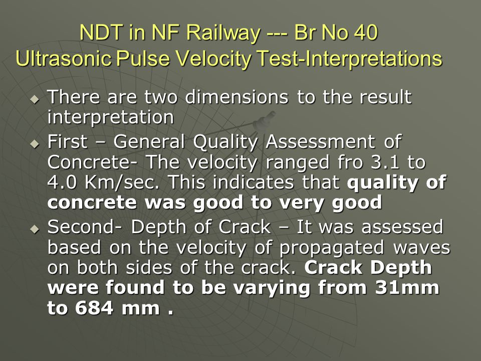NDT in NF Railway --- Br No 40 Ultrasonic Pulse Velocity Test-Interpretations  There are two dimensions to the result interpretation  First – Genera