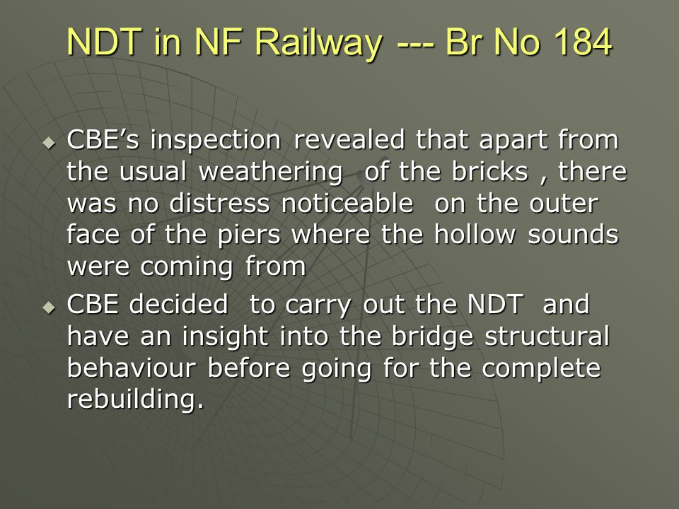 NDT in NF Railway --- Br No 184  CBE's inspection revealed that apart from the usual weathering of the bricks, there was no distress noticeable on th
