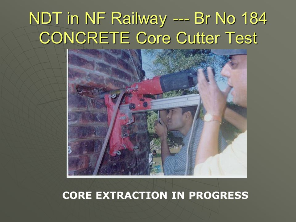 NDT in NF Railway --- Br No 184 CONCRETE Core Cutter Test CORE EXTRACTION IN PROGRESS
