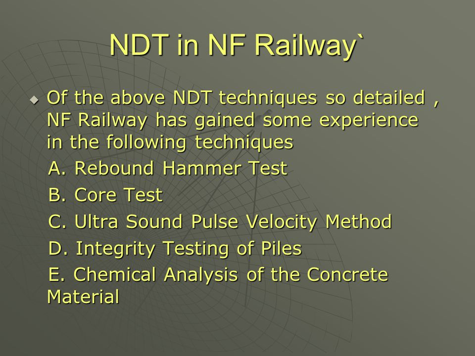 NDT in NF Railway  The experienced so gained in the last two years on NF Railway shall be explained in the remaining part of the presentation using two nos case studies of NF Railway