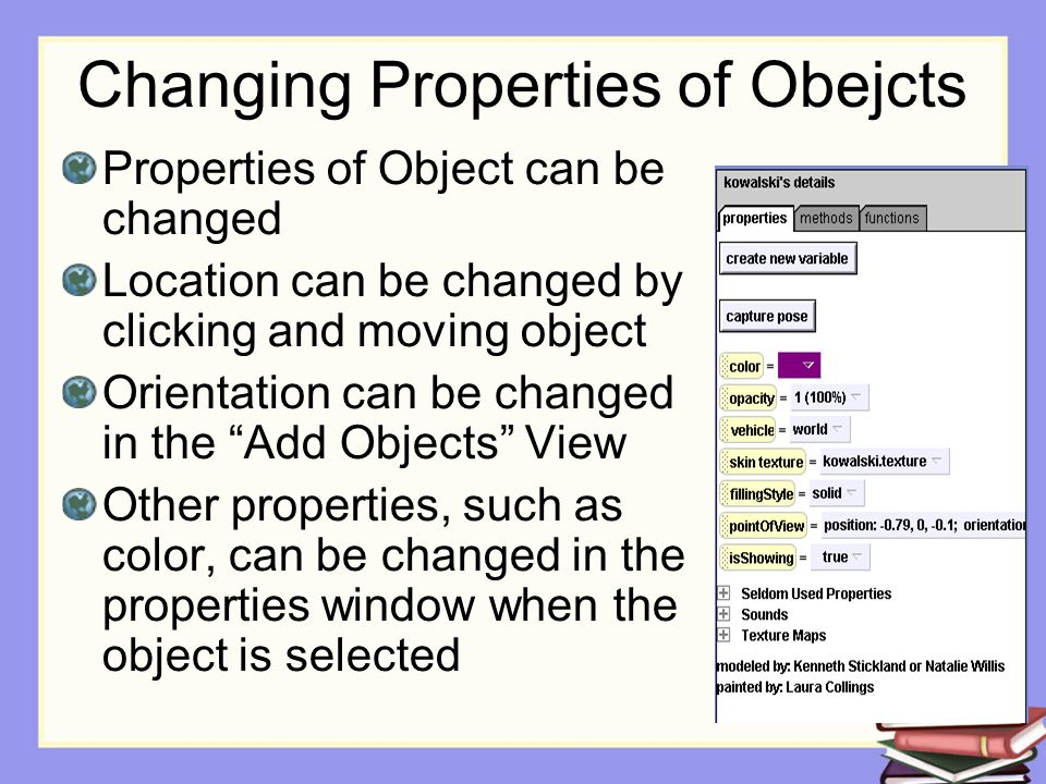 Changing Properties of Obejcts Properties of Object can be changed Location can be changed by clicking and moving object Orientation can be changed in the Add Objects View Other properties, such as color, can be changed in the properties window when the object is selected