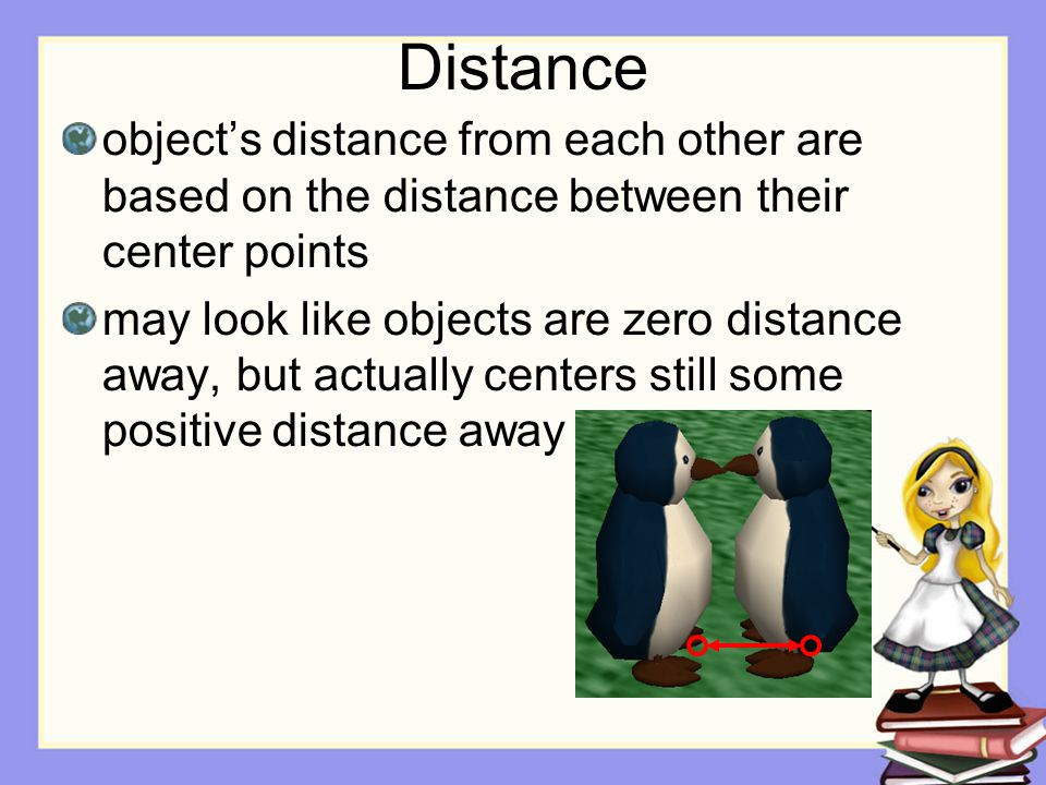 Distance object's distance from each other are based on the distance between their center points may look like objects are zero distance away, but actually centers still some positive distance away