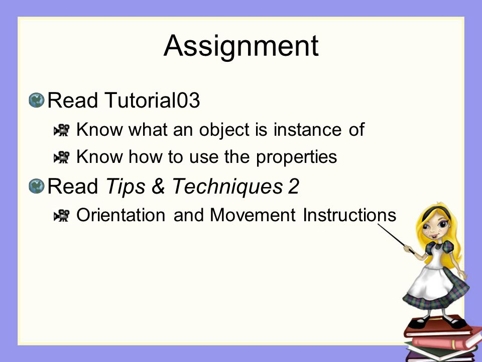 Assignment Read Tutorial03 Know what an object is instance of Know how to use the properties Read Tips & Techniques 2 Orientation and Movement Instructions