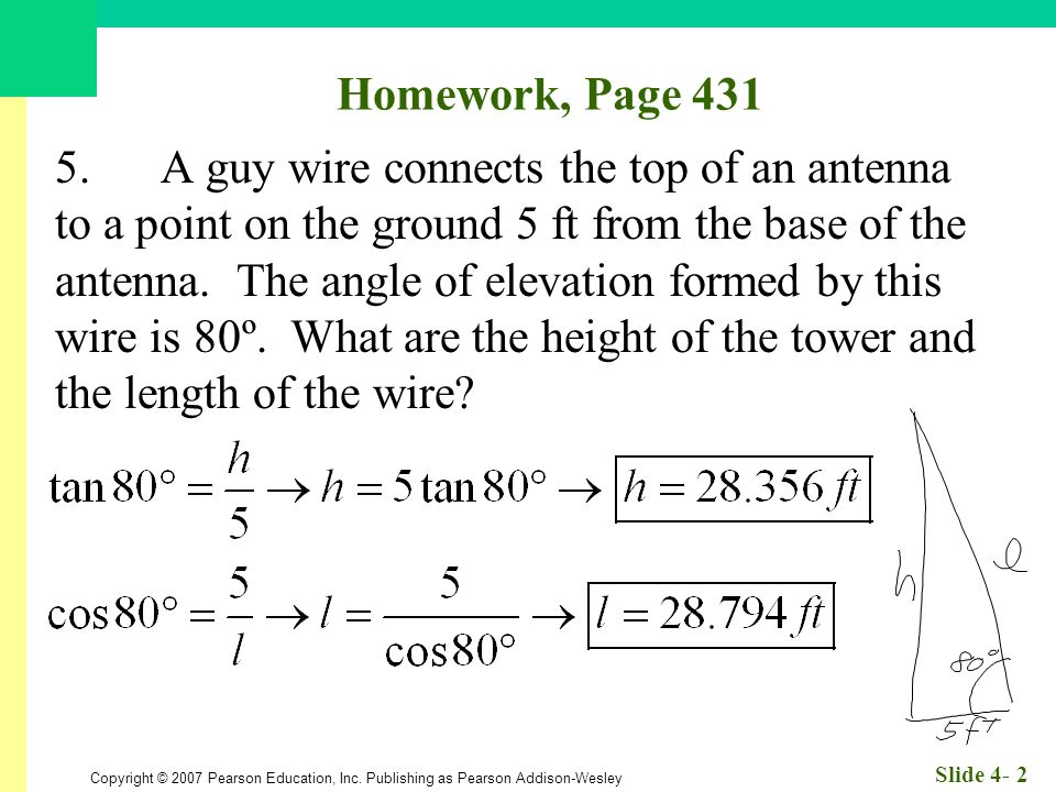 Copyright © 2007 Pearson Education, Inc. Publishing as Pearson Addison-Wesley Slide 4- 2 Homework, Page 431 5.A guy wire connects the top of an antenn