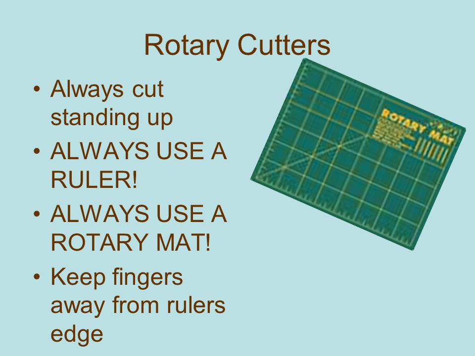 Rotary Cutters Close Safety Latch EACH AND EVERY time you put cutter down! Handle replacement blades with care Don't throw old blades directly in tras