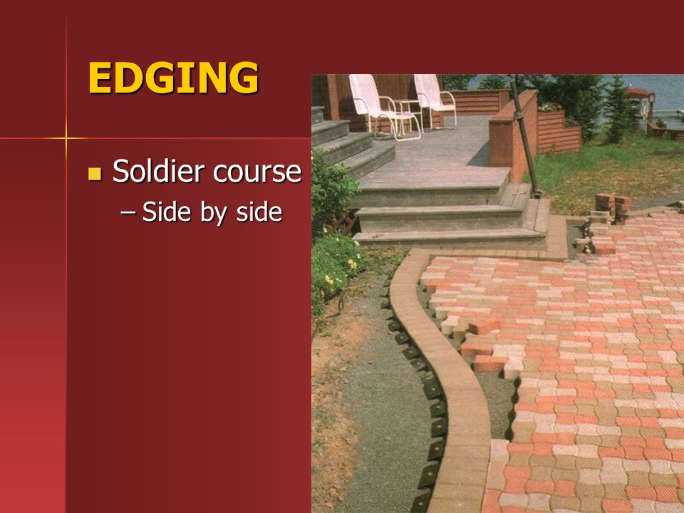 EDGING Soldier course Soldier course –Side by side