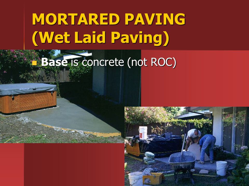 MORTARED PAVING (Wet Laid Paving) Base is concrete (not ROC) Base is concrete (not ROC)