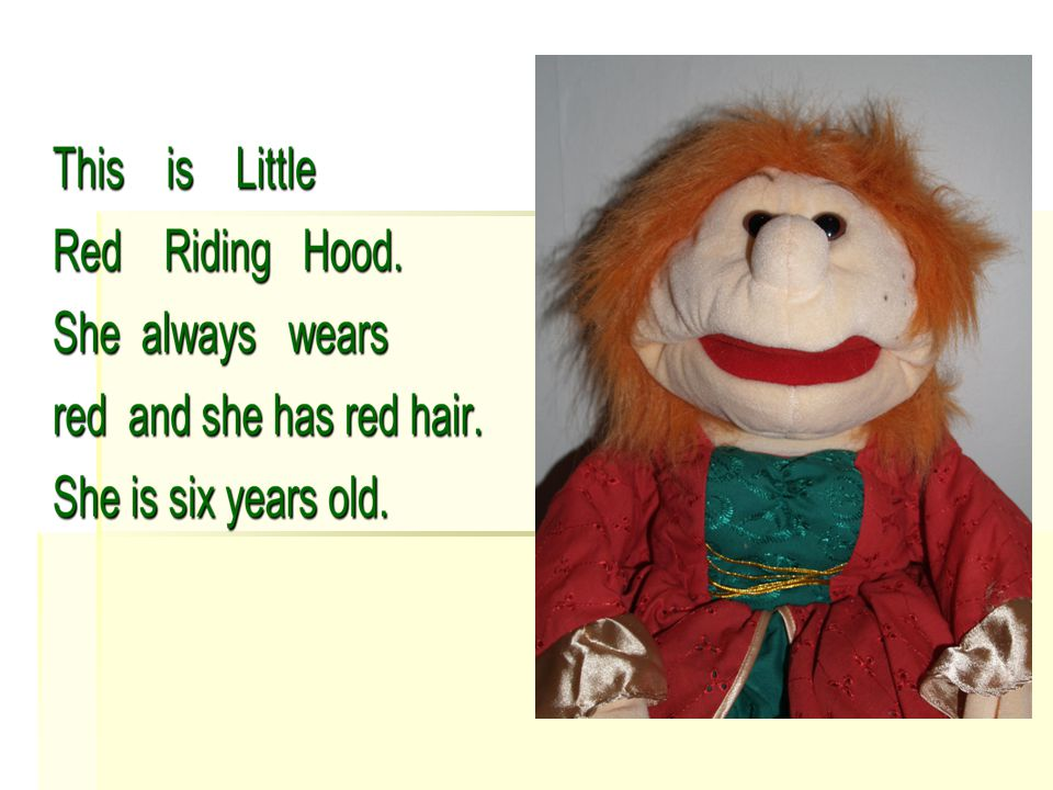 This is the true story of Little Red Riding Hood and the Big Bad Wolf.