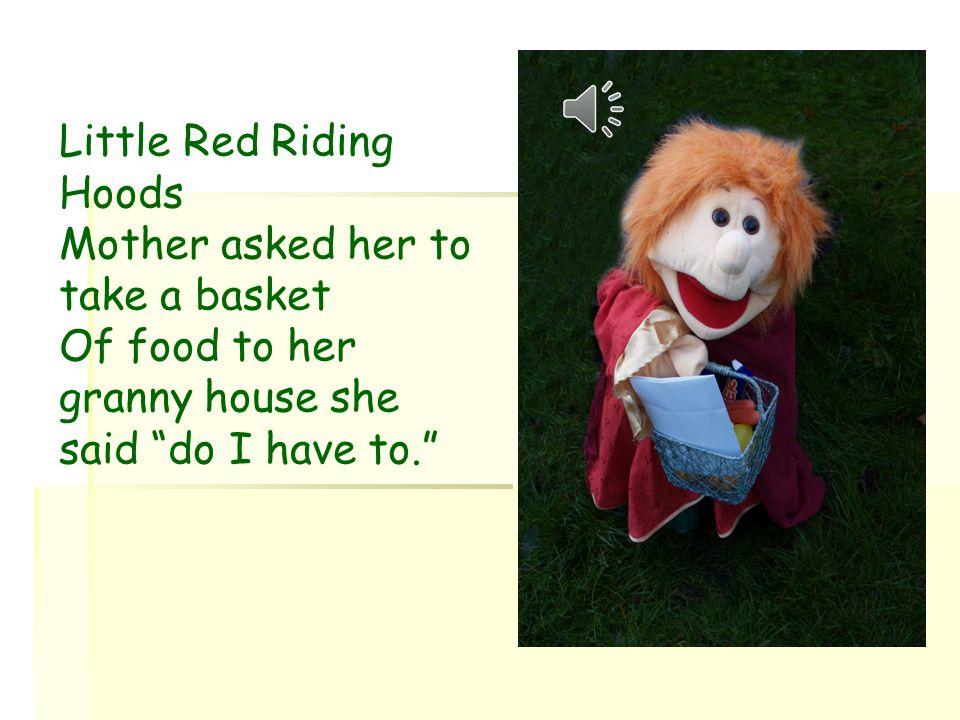 Little Red Riding Hood went outside and peered throw the window. She was upset and cold