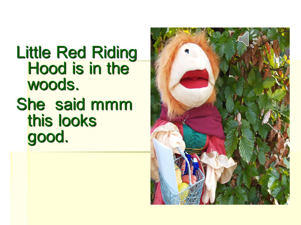 Little Red Riding Hoods Mother asked her to take a basket Of food to her granny house she said do I have to.