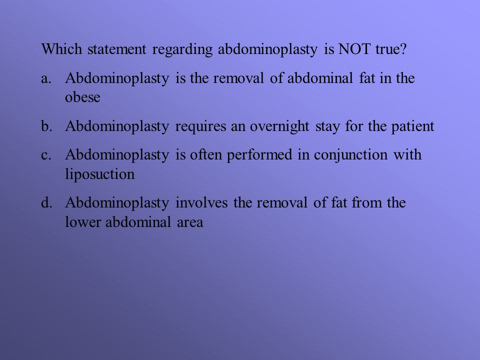 Which statement regarding abdominoplasty is NOT true.