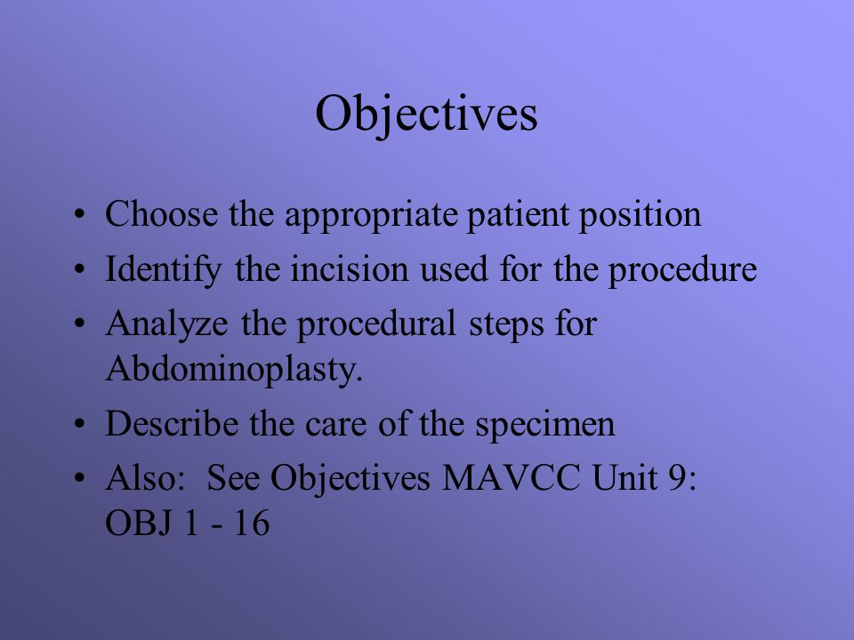 Objectives Choose the appropriate patient position Identify the incision used for the procedure Analyze the procedural steps for Abdominoplasty.
